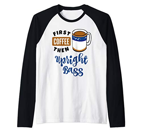 First Coffee Then Upright Bass Music Lover Double Bassist Raglan Baseball Tee