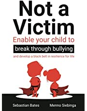 Not a Victim: Enable your child to break through bullying and develop a black belt in resilience for life