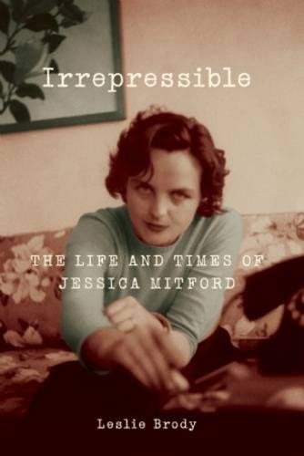 Irrepressible: The Life and Times of Jessica Mitford pdf