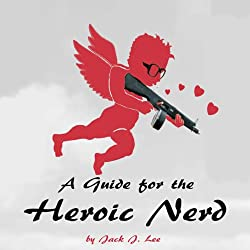 A Guide for the Heroic Nerd