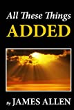 All These Things Added, James Allen, 1481274139