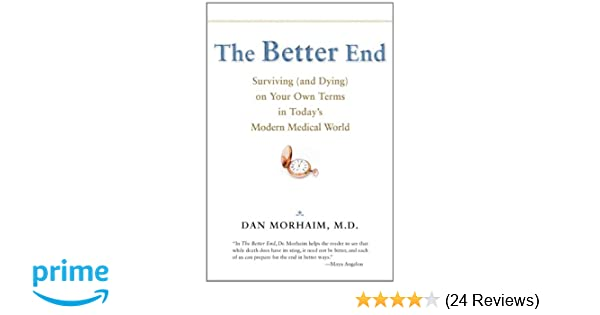 The Better End: Surviving (and Dying) on Your Own Terms in Todays Modern Medical World