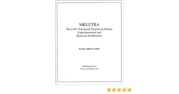 mkultra the cia s top secret program in human experimentation mkultra the cia s top secret program in human experimentation and behavior modification george andrews 9780961647582 com books