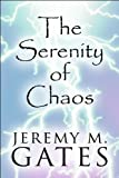 The Serenity of Chaos, Jeremy M. Gates, 1451292899