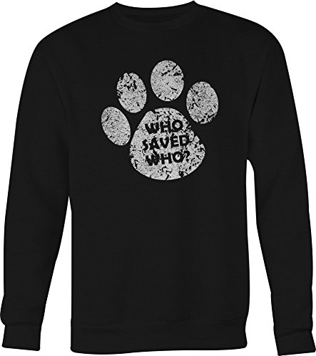 Who Saved Who? Dog Cat Pet Lover Crewneck Shirt for Men- Medium