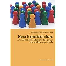 Narrar la pluralidad cultural: Crisis de modernidad y funciones de lo popular en la novela en lengua española. (Fuera de colección) (Spanish Edition)
