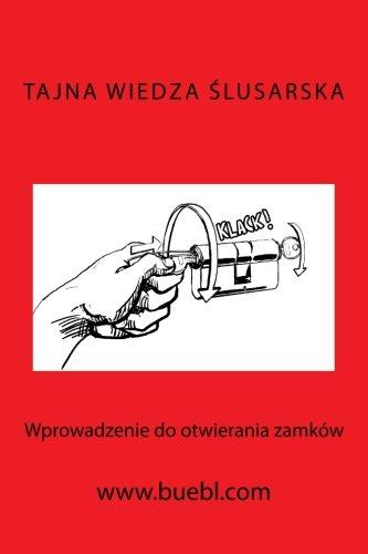 Tajna wiedza slusarska: Wprowadzenie do otwierania zamków (Polish Edition)