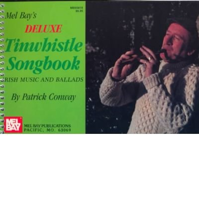 [(Deluxe Tinwhistle Songbook )] [Author: Patrick Conway] [Nov-1998] Deluxe Tin Whistle Songbook