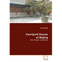 Courtyard Houses of Beijing: Past, Present, and Future by Donia Zhang (2010-02-12)