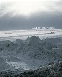 Call of the North: An Explorer's Journey to the North Pole