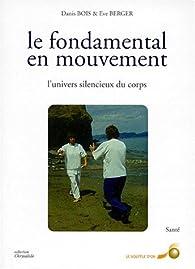 Le fondamental en mouvement. L'univers silencieux du corps par Eve Berger