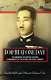 For That One Day:  The Memoirs of Mitsuo Fuchida, Commander of the Attack on Pearl Harbor
