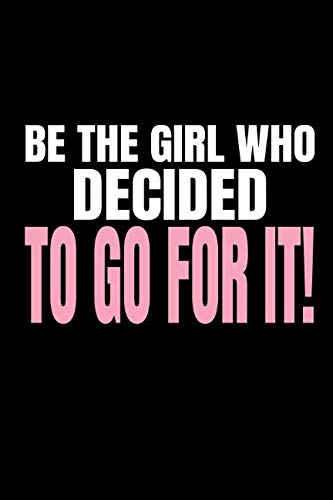 Be The Girl Who Decided To Go For It!: Inspiring Food Diary and Fitness Planner For Weight Loss, Tracking Macros and Gym Activity