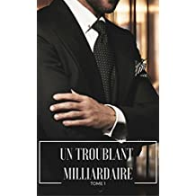 Un troublant milliardaire: Tome 1 (French Edition)