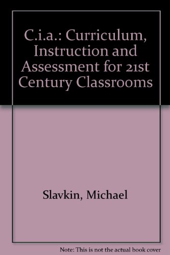 C.I.A.: Curriculum, Instruction and Assessment for 21st Century Classrooms