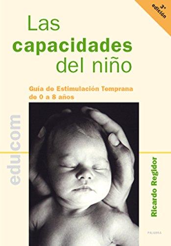 Las capacidades del nino/ The Children's Abilities: Guia De Estimulacion Temprana De 0 A 8 Anos