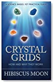 Crystal Grids: How and Why They Work: A Science-Based, Yet Practical Guide