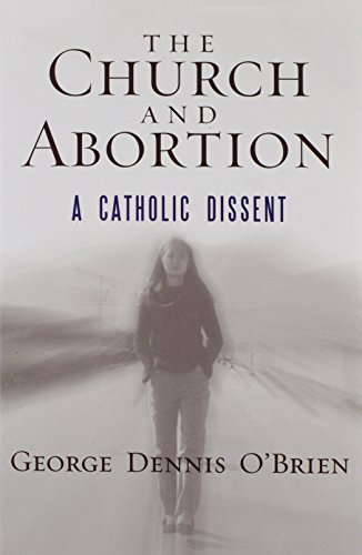 The Church and Abortion: A Catholic Dissent