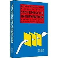 Systemische Intervention: Architekturen und Designs für Berater und Veränderungsmanager (Systemisches Management)