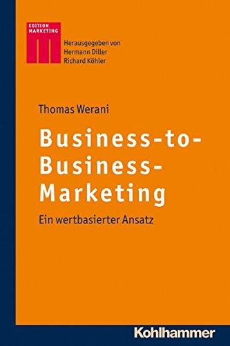 Business-to-Business-Marketing: Ein wertbasierter Ansatz. Kohlhammer Edition Marketing