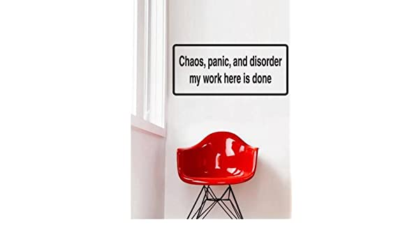 Decal Vinyl Wall Sticker Chaos Panic And Disorder My Work Here