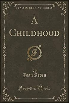 Book A Childhood (Classic Reprint) by Joan Arden (2015-09-27)