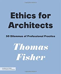 Ethics for Architects: 50 Dilemmas of Professional Practice (Architecture Briefs)