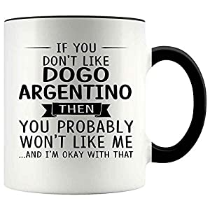 Customize mugs Gift For Dogo Argentino Lovers 11oz Accent Mug If You Don't Like Dogo Argentino Then You Probably Won't Like Me 1