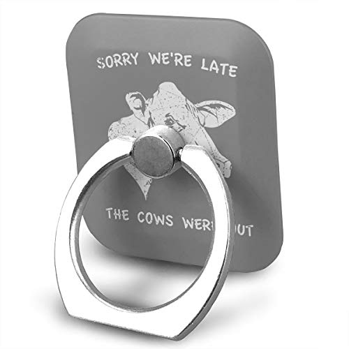 Happy Index Sorry We're Late The Cows were Out 360° Rotation Cell Phone Ring Holder Cellphone Finger Stand for iPhone, IPad, Samsung Galaxy S9/S8 and More Smartphones