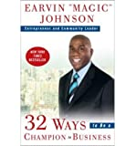 [ 32 WAYS TO BE A CHAMPION IN BUSINESS ] By Johnson, Earvin Magic ( Author) 2009 [ Paperback ]