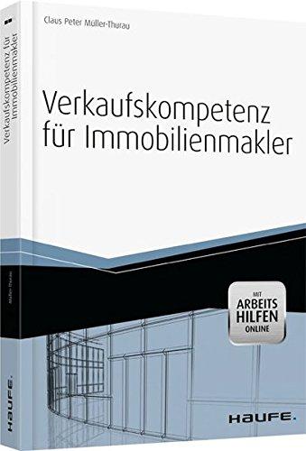 Verkaufskompetenz für Immobilienmakler -mit Arbeitshilfen online-: Objektakquise - Vermarktung - Recht (Haufe Fachbuch) Taschenbuch – 26. Juni 2013 Claus Peter Müller-Thurau Haufe Lexware 3648038214 Akquisition