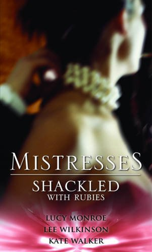 Shackled with Rubies. Lucy Monroe, Lee Wilkinson, Kaye Walker (Mistresses Collection) ePub fb2 book