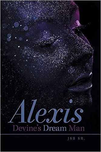 Alexis Devine S Dream Man Jsb Sr 9781984522603 Amazon Com Books