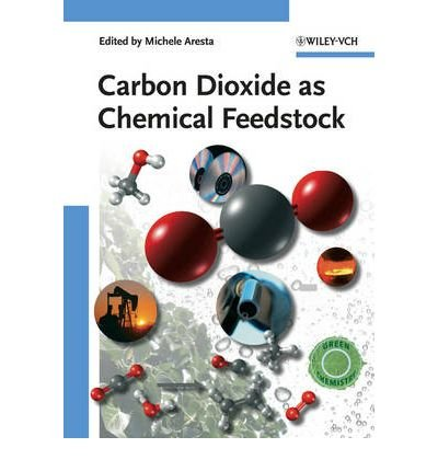 [(Carbon Dioxide as Chemical Feedstock)] [Author: Michele Aresta] published on (March, 2010)