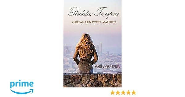 Posdata: Te espero: Cartas a un poeta maldito (Spanish ...
