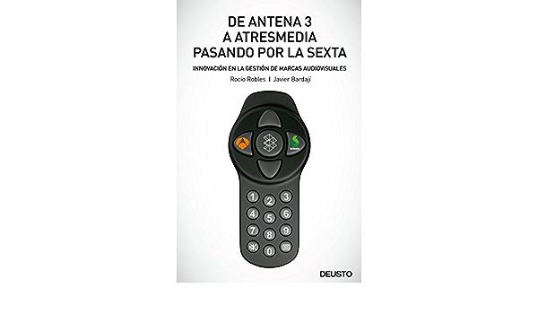 De Antena 3 a Atresmedia pasando por la Sexta: Innovación en ...