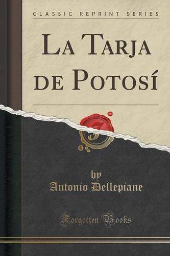 La Tarja de Potosi (Classic Reprint) (Spanish Edition) [Antonio Dellepiane] (Tapa Blanda)