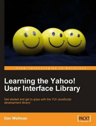 Learning the Yahoo! User Interface library: Develop your next generation web applications with the YUI JavaScript development library. by Dan Wellman (2008-03-24)