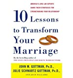 [(Ten Lessons to Transform Your Marriage: America's Love Lab Experts Share Their Strategies for Strengthening Your Relationship)] [Author: Emeritus Professor John M Gottman] published on (July, 2007)