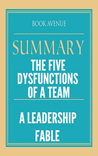 Summary Of The Five Dysfunctions Of A Team A Leadership Fable By Avenue
