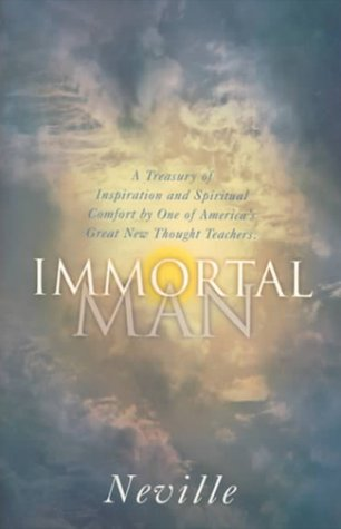 Immortal Man: A Treasury of Inspiration and Spiritual Comfort by One of America's Great New Thought Teachers