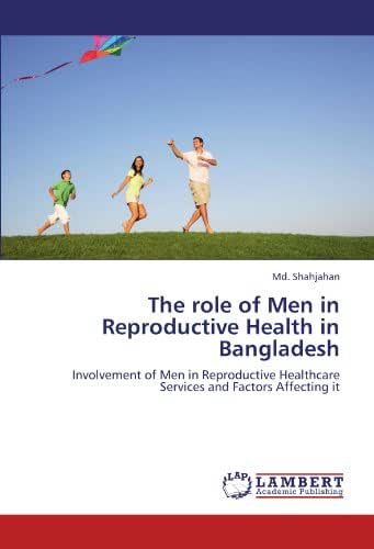 The role of Men in Reproductive Health in Bangladesh: Involvement of Men in Reproductive Healthcare Services and Factors Affecting it
