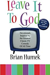 Leave it to God: Devotionals Inspired by the Greatest Classic TV Comedy of All Time