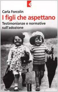 I figli che aspettano. Testimonianze e normative sull'adozione Copertina rigida – 13 mag 2002 Carla Forcolin Feltrinelli 8807170671 PROBLEMI E SERVIZI SOCIALI
