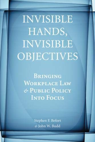 Invisible Hands, Invisible Objectives: Bringing Workplace Law and Public Policy Into Focus (Stanford Economics & Fin