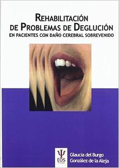 Rehabilitación De Problemas De Deglución En Pacientes Con Daño Cerebral Sobrevenido por Glaucia Del Burgo González De La Aleja epub