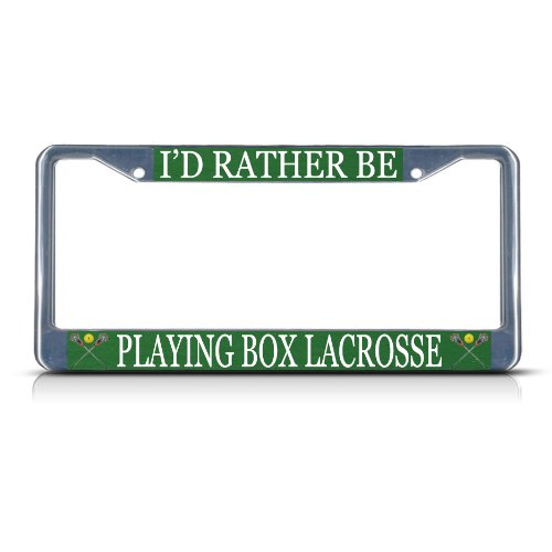 I'D RATHER BE PLAYING BOX LACROSSE SPORT Metal License Plate Frame Tag Border