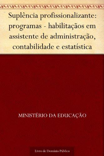Suplência profissionalizante: programas - habilitaçãos em assistente de administração contabilidade e estatística