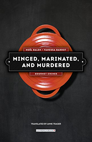 Minced, Marinated, and Murdered: A French Culinary Mystery (Gourmet Crimes Book 1) by [Balen, Noël, Barrot, Vanessa]
