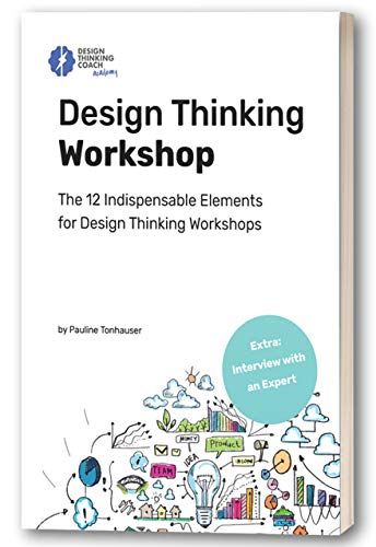 (Design Thinking Workshop: The 12 Indispensable Elements for a Design Thinking Workshop)